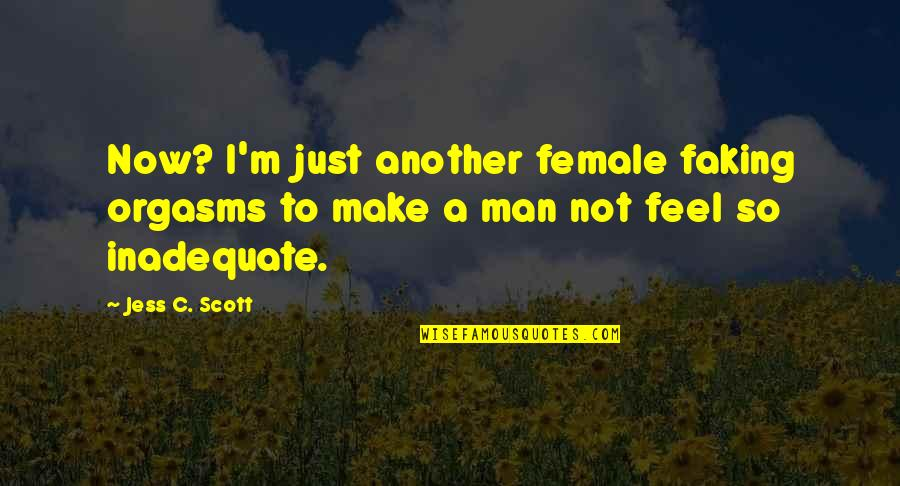 Mistakes In Love Quotes By Jess C. Scott: Now? I'm just another female faking orgasms to