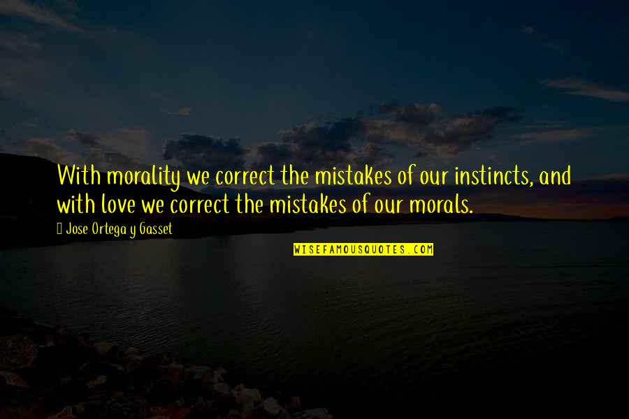 Mistakes In Love Quotes By Jose Ortega Y Gasset: With morality we correct the mistakes of our
