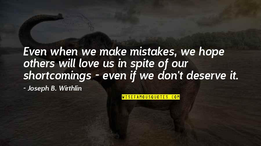 Mistakes In Love Quotes By Joseph B. Wirthlin: Even when we make mistakes, we hope others