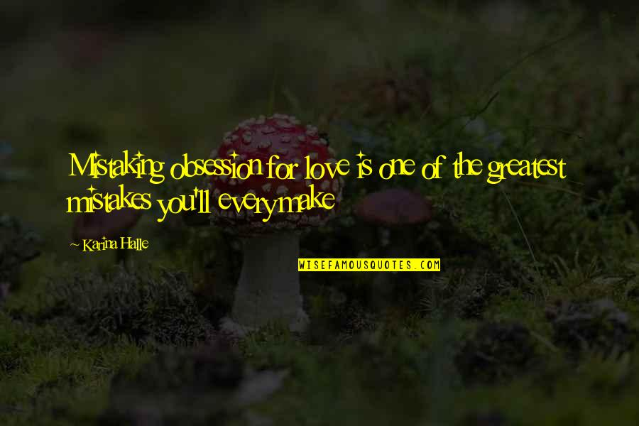 Mistakes In Love Quotes By Karina Halle: Mistaking obsession for love is one of the