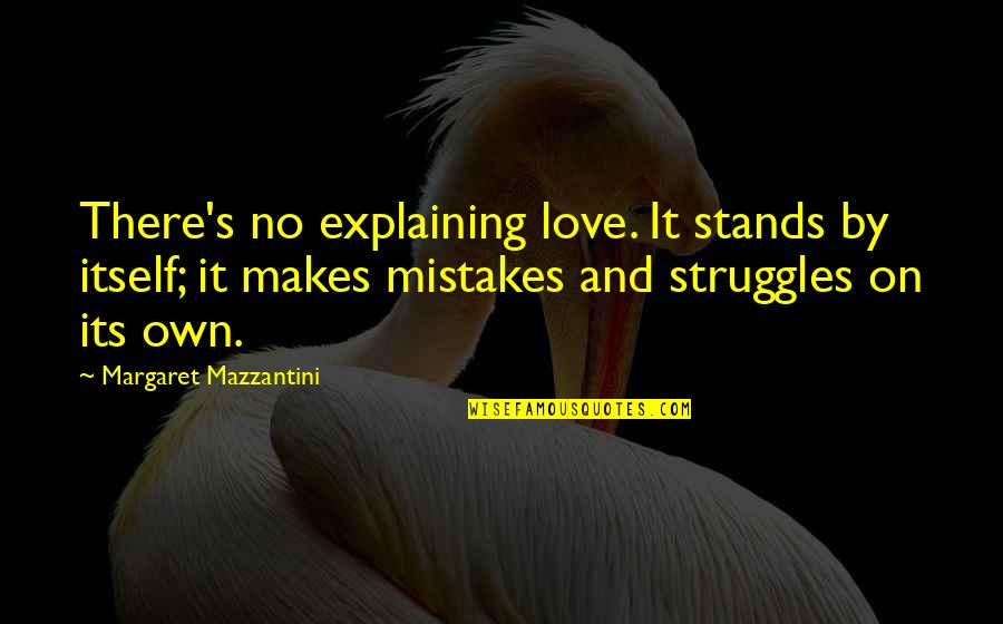 Mistakes In Love Quotes By Margaret Mazzantini: There's no explaining love. It stands by itself;