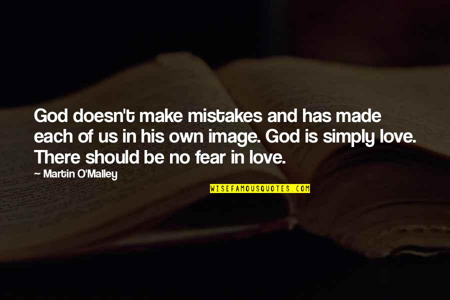 Mistakes In Love Quotes By Martin O'Malley: God doesn't make mistakes and has made each