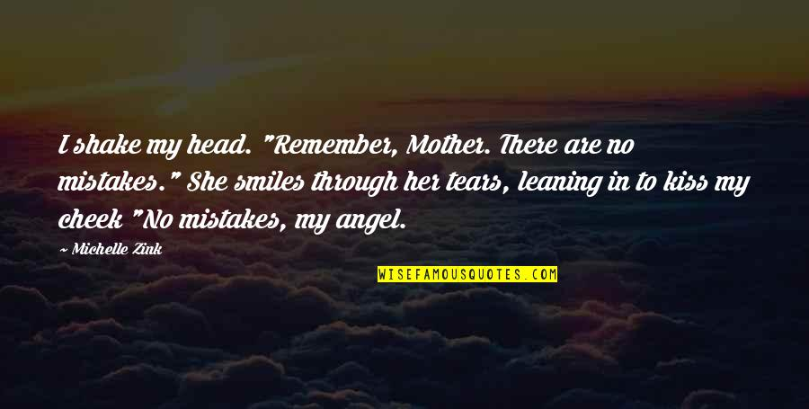 "Mistakes In Love Quotes By Michelle Zink: I shake my head. ""Remember, Mother. There are"
