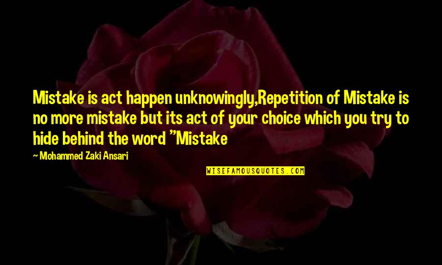 Mistakes In Love Quotes By Mohammed Zaki Ansari: Mistake is act happen unknowingly,Repetition of Mistake is