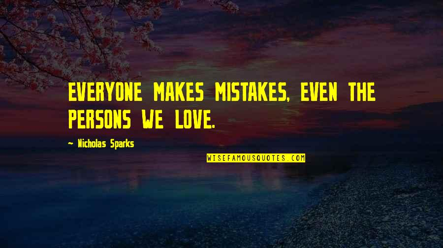 Mistakes In Love Quotes By Nicholas Sparks: EVERYONE MAKES MISTAKES, EVEN THE PERSONS WE LOVE.