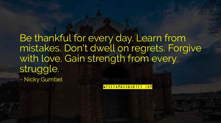 Mistakes In Love Quotes By Nicky Gumbel: Be thankful for every day. Learn from mistakes.