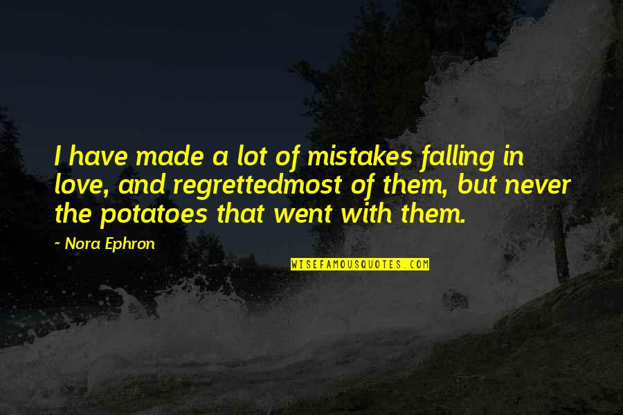 Mistakes In Love Quotes By Nora Ephron: I have made a lot of mistakes falling