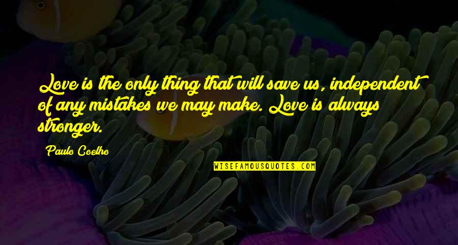 Mistakes In Love Quotes By Paulo Coelho: Love is the only thing that will save