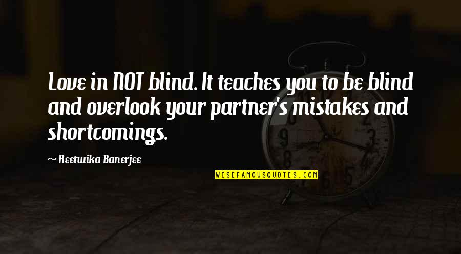 Mistakes In Love Quotes By Reetwika Banerjee: Love in NOT blind. It teaches you to