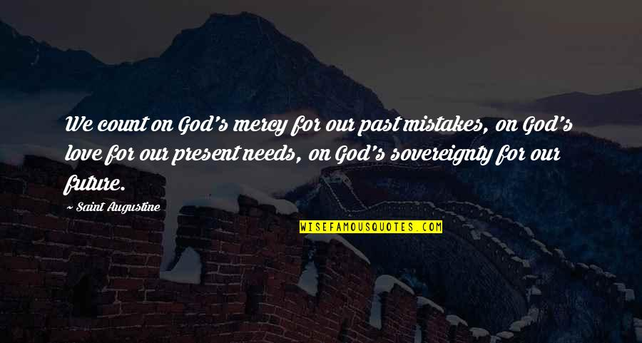 Mistakes In Love Quotes By Saint Augustine: We count on God's mercy for our past