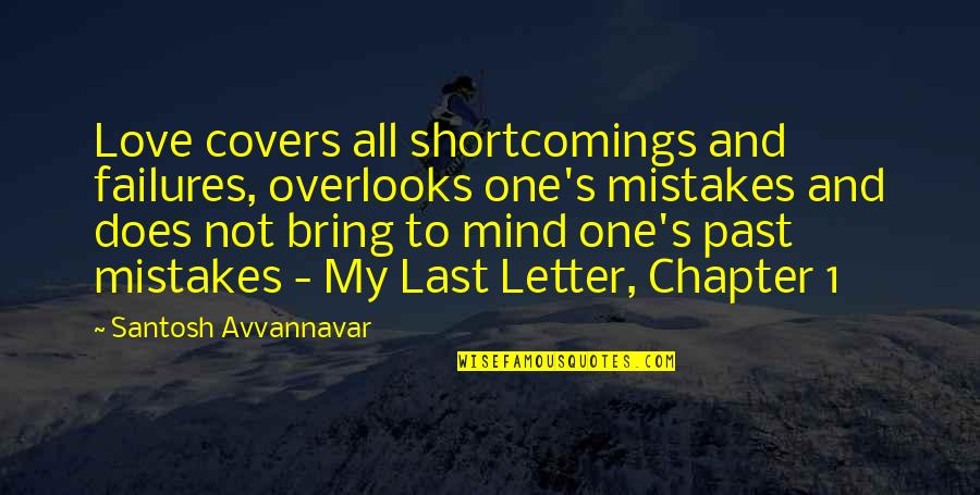 Mistakes In Love Quotes By Santosh Avvannavar: Love covers all shortcomings and failures, overlooks one's