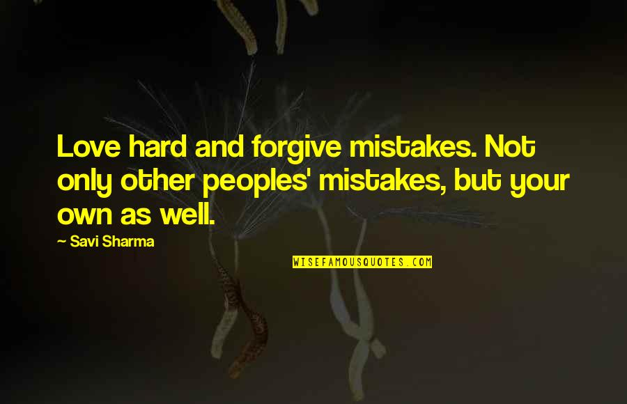 Mistakes In Love Quotes By Savi Sharma: Love hard and forgive mistakes. Not only other