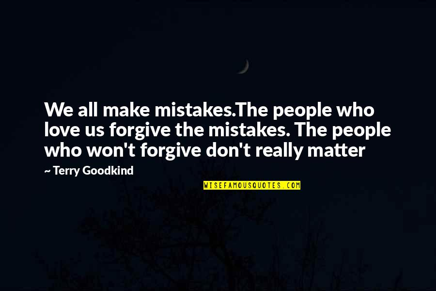 Mistakes In Love Quotes By Terry Goodkind: We all make mistakes.The people who love us