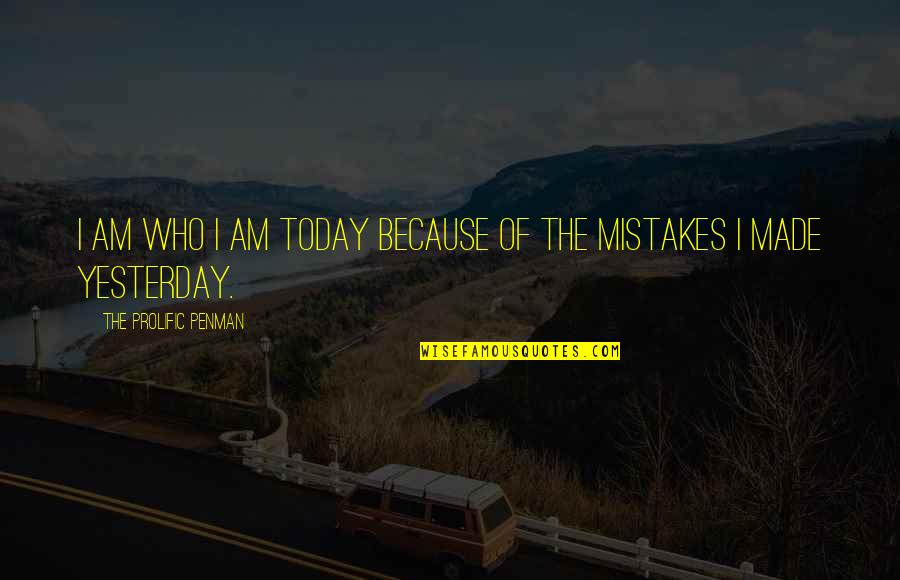 Mistakes In Love Quotes By The Prolific Penman: I am who I am today because of