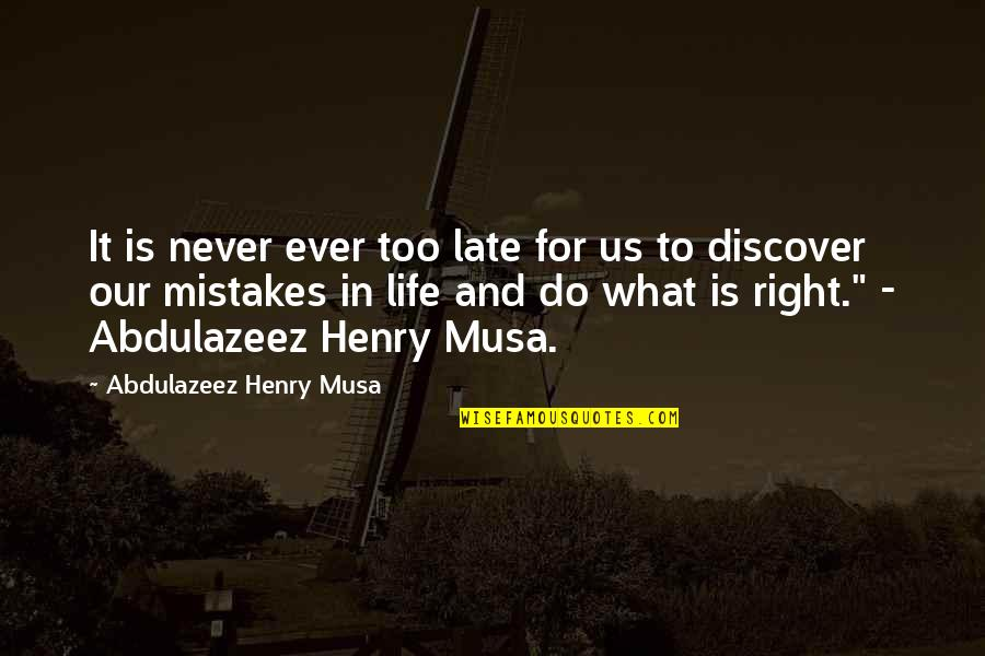 Mistakes Quotes And Quotes By Abdulazeez Henry Musa: It is never ever too late for us