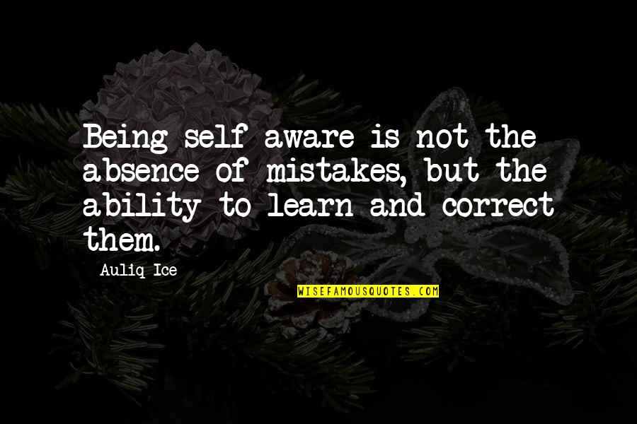 Mistakes Quotes And Quotes By Auliq Ice: Being self-aware is not the absence of mistakes,