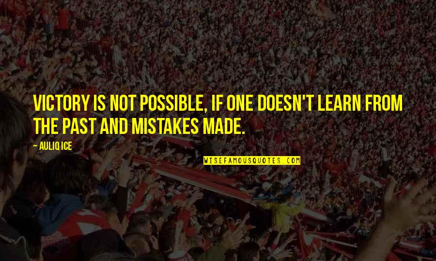 Mistakes Quotes And Quotes By Auliq Ice: Victory is not possible, if one doesn't learn