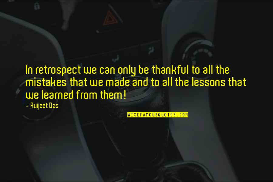 Mistakes Quotes And Quotes By Avijeet Das: In retrospect we can only be thankful to