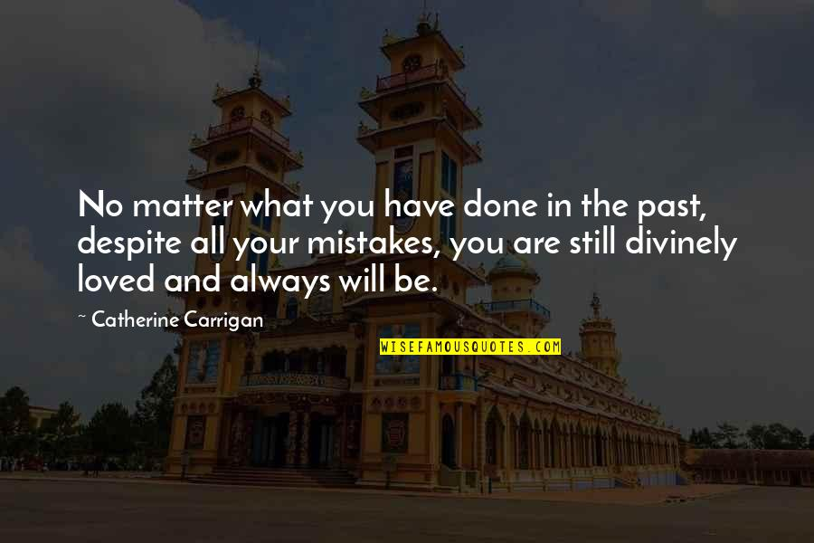 Mistakes Quotes And Quotes By Catherine Carrigan: No matter what you have done in the