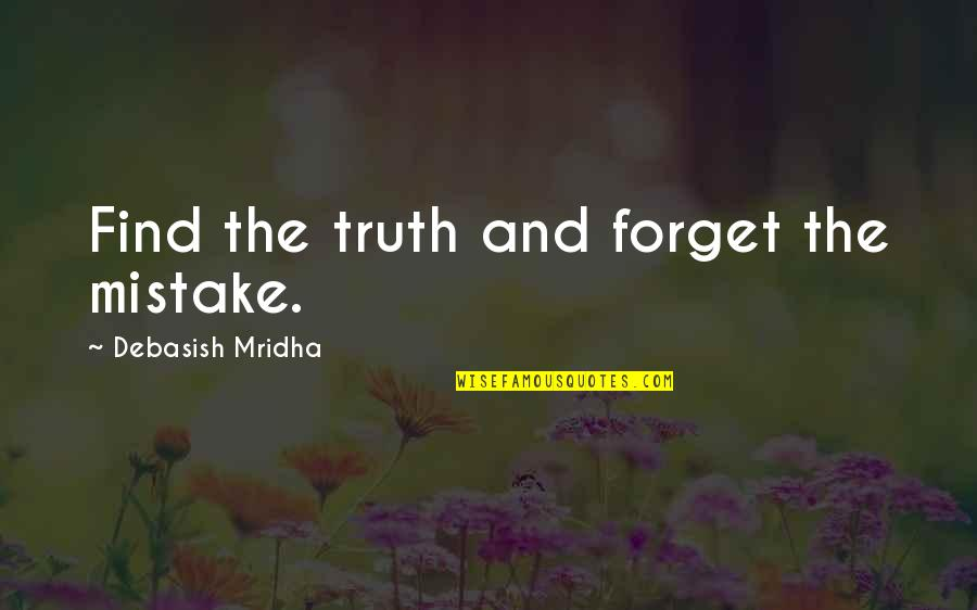 Mistakes Quotes And Quotes By Debasish Mridha: Find the truth and forget the mistake.