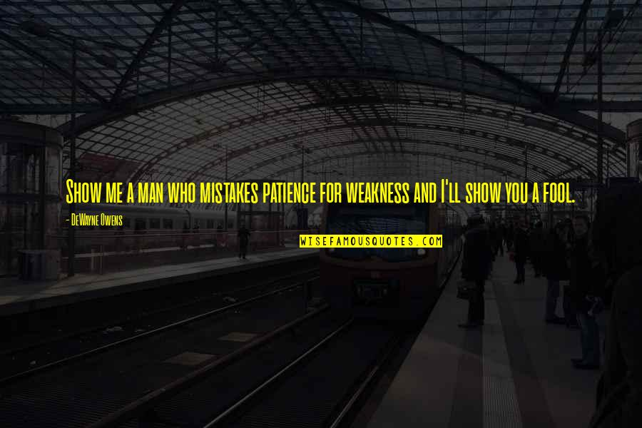 Mistakes Quotes And Quotes By DeWayne Owens: Show me a man who mistakes patience for