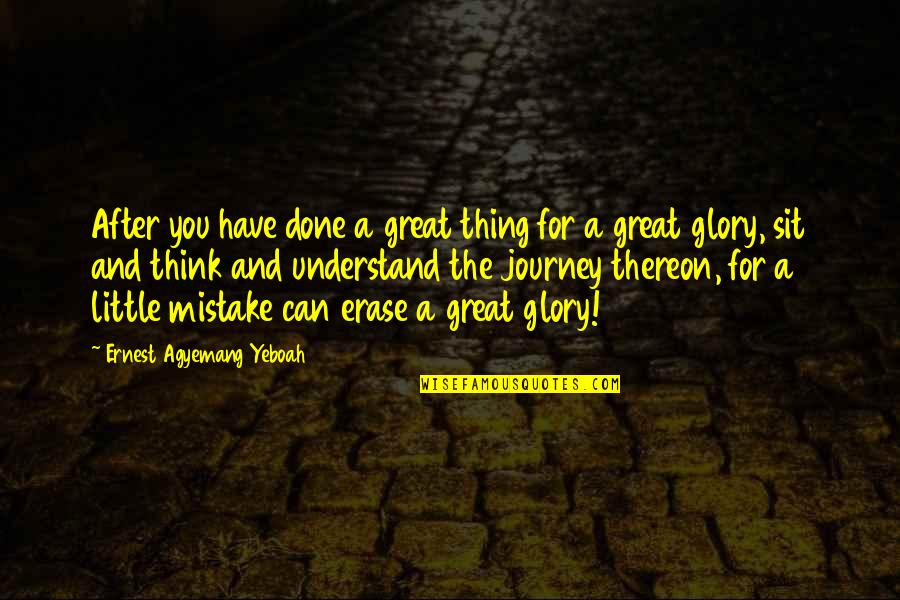 Mistakes Quotes And Quotes By Ernest Agyemang Yeboah: After you have done a great thing for