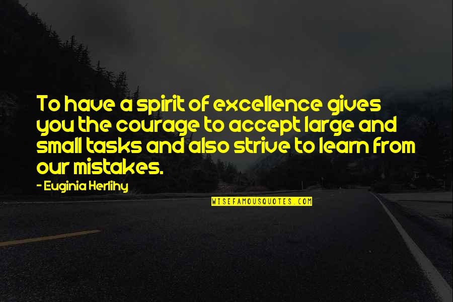 Mistakes Quotes And Quotes By Euginia Herlihy: To have a spirit of excellence gives you