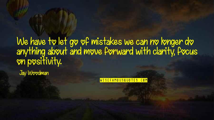 Mistakes Quotes And Quotes By Jay Woodman: We have to let go of mistakes we