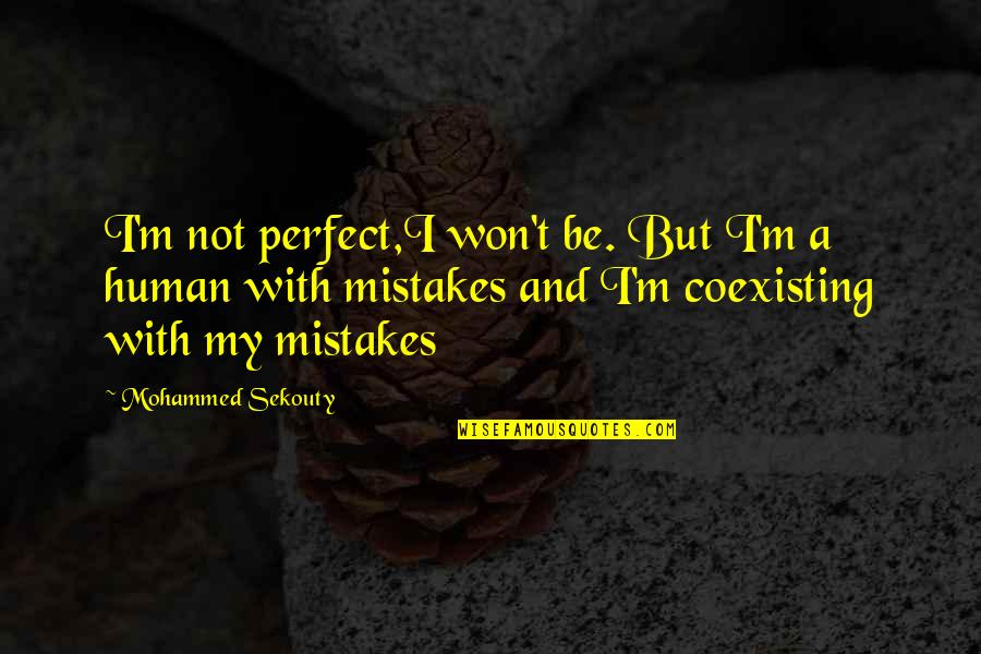 Mistakes Quotes And Quotes By Mohammed Sekouty: I'm not perfect,I won't be. But I'm a