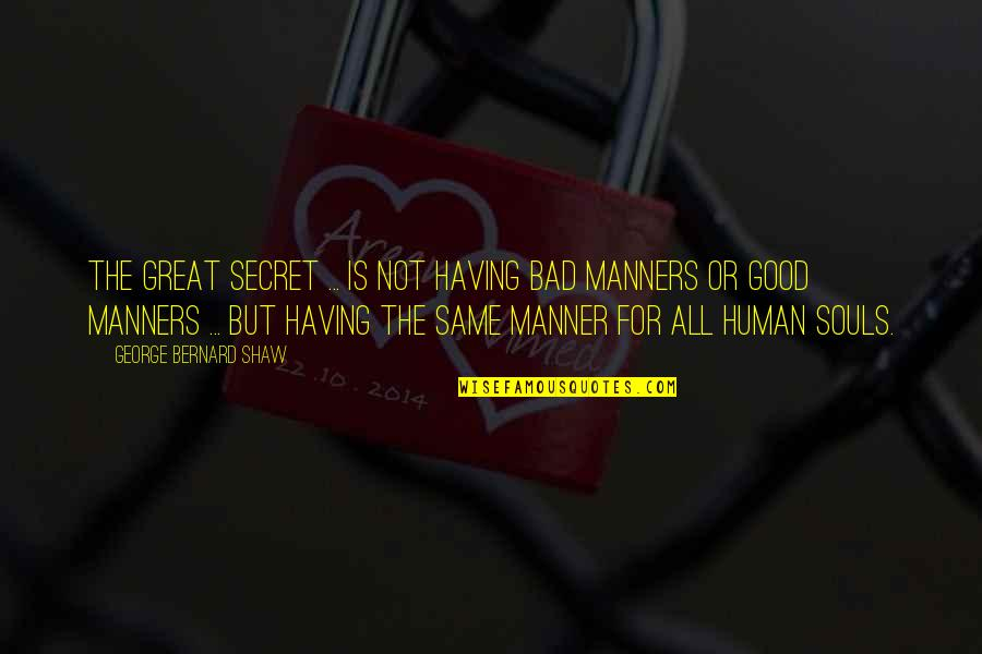 Mistranslation Quotes By George Bernard Shaw: The great secret ... is not having bad