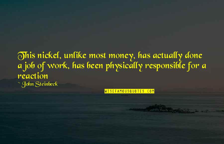 Mistranslation Quotes By John Steinbeck: This nickel, unlike most money, has actually done