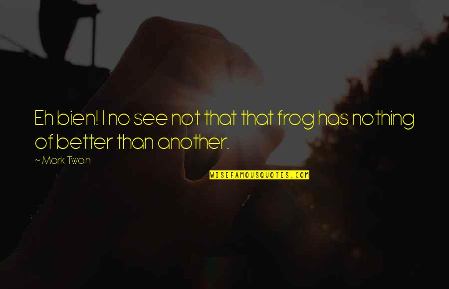 Mistranslation Quotes By Mark Twain: Eh bien! I no see not that that