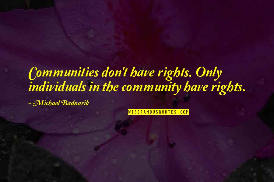 Mistranslation Quotes By Michael Badnarik: Communities don't have rights. Only individuals in the