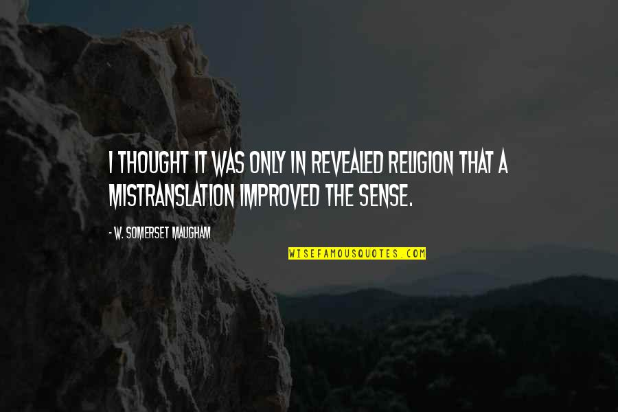 Mistranslation Quotes By W. Somerset Maugham: I thought it was only in revealed religion