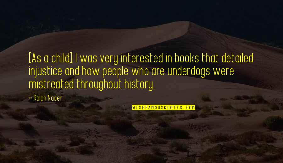 Mistreated Child Quotes By Ralph Nader: [As a child] I was very interested in