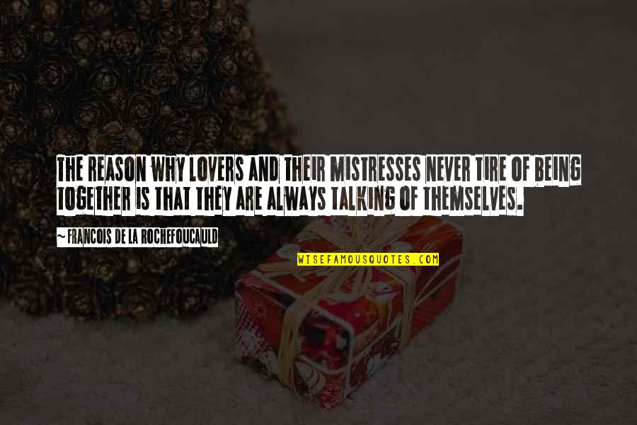 Mistresses Love Quotes By Francois De La Rochefoucauld: The reason why lovers and their mistresses never