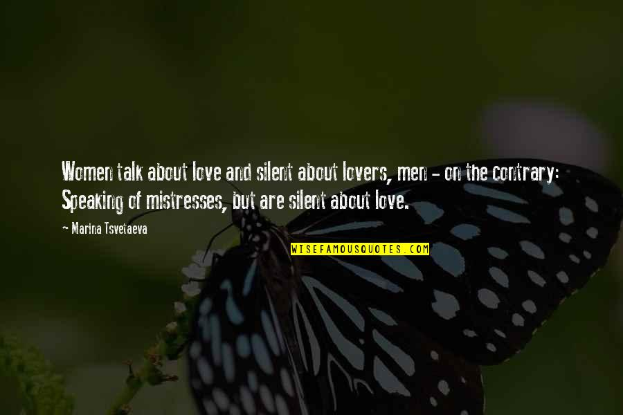 Mistresses Love Quotes By Marina Tsvetaeva: Women talk about love and silent about lovers,