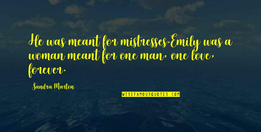 Mistresses Love Quotes By Sandra Marton: He was meant for mistresses.Emily was a woman