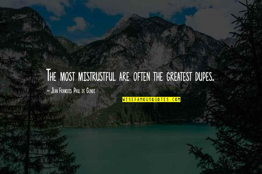 Mistrustful Quotes By Jean Francois Paul De Gondi: The most mistrustful are often the greatest dupes.