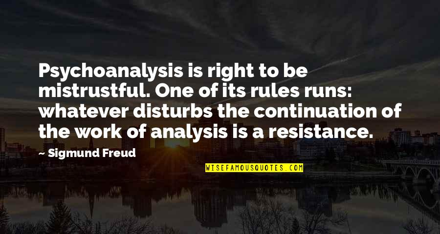 Mistrustful Quotes By Sigmund Freud: Psychoanalysis is right to be mistrustful. One of