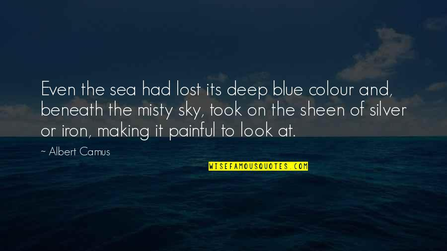 Misty Quotes By Albert Camus: Even the sea had lost its deep blue