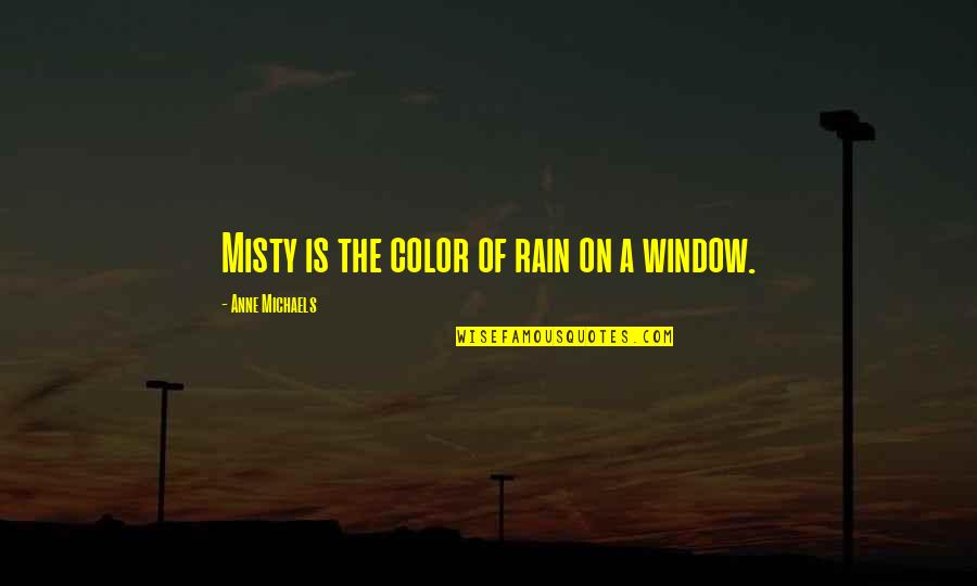 Misty Quotes By Anne Michaels: Misty is the color of rain on a