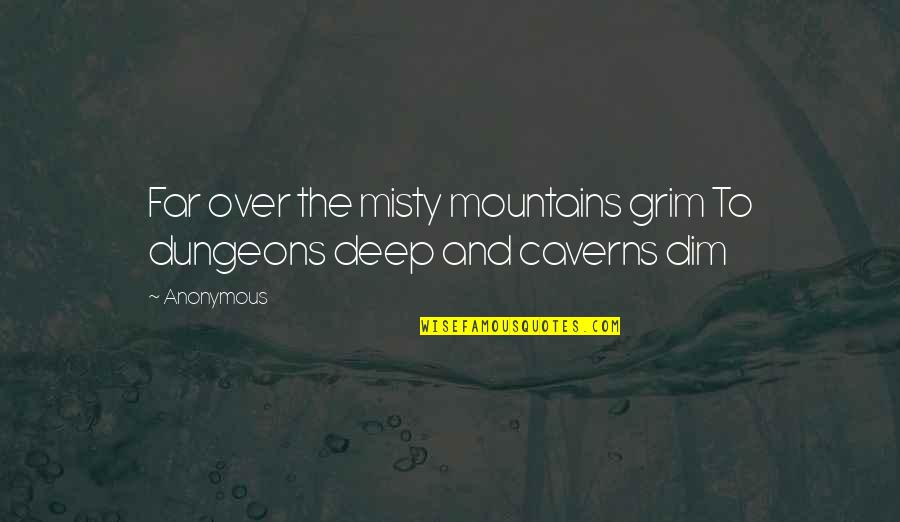 Misty Quotes By Anonymous: Far over the misty mountains grim To dungeons