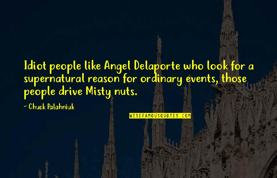 Misty Quotes By Chuck Palahniuk: Idiot people like Angel Delaporte who look for