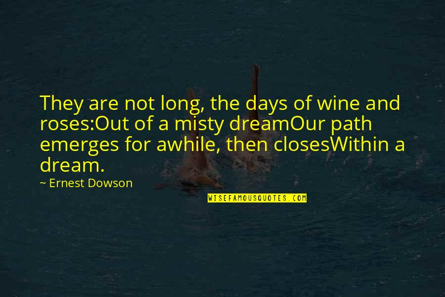 Misty Quotes By Ernest Dowson: They are not long, the days of wine