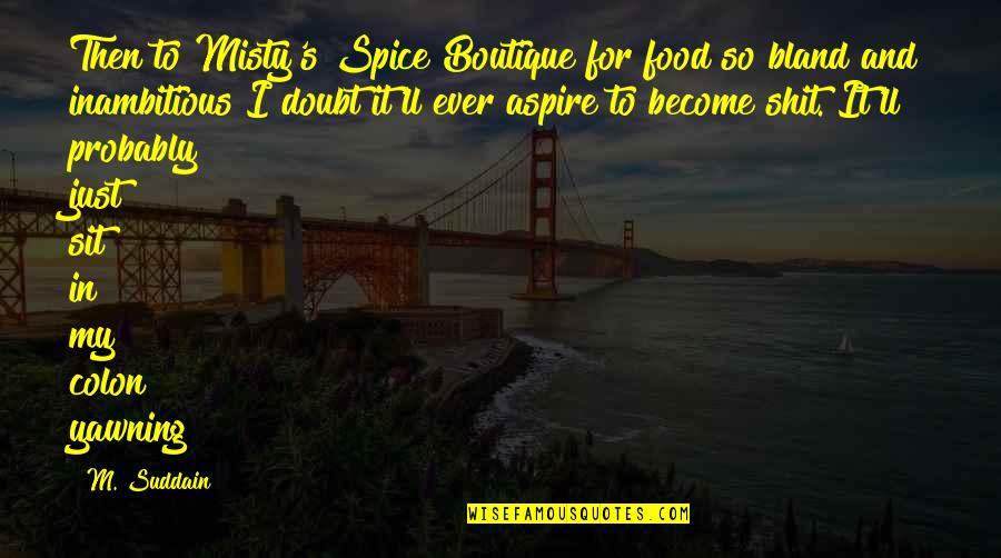Misty Quotes By M. Suddain: Then to Misty's Spice Boutique for food so