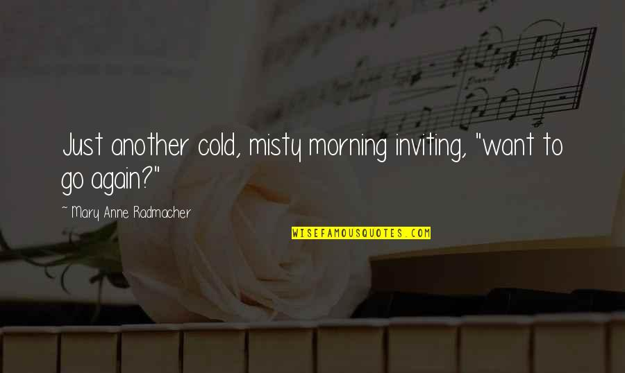 """Misty Quotes By Mary Anne Radmacher: Just another cold, misty morning inviting, """"want to"""