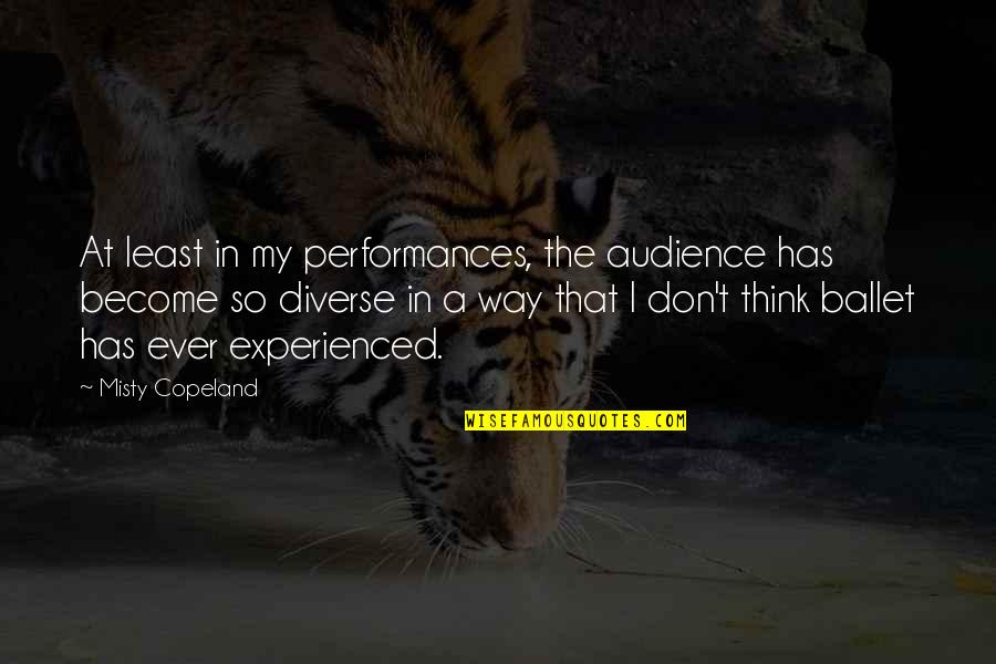 Misty Quotes By Misty Copeland: At least in my performances, the audience has