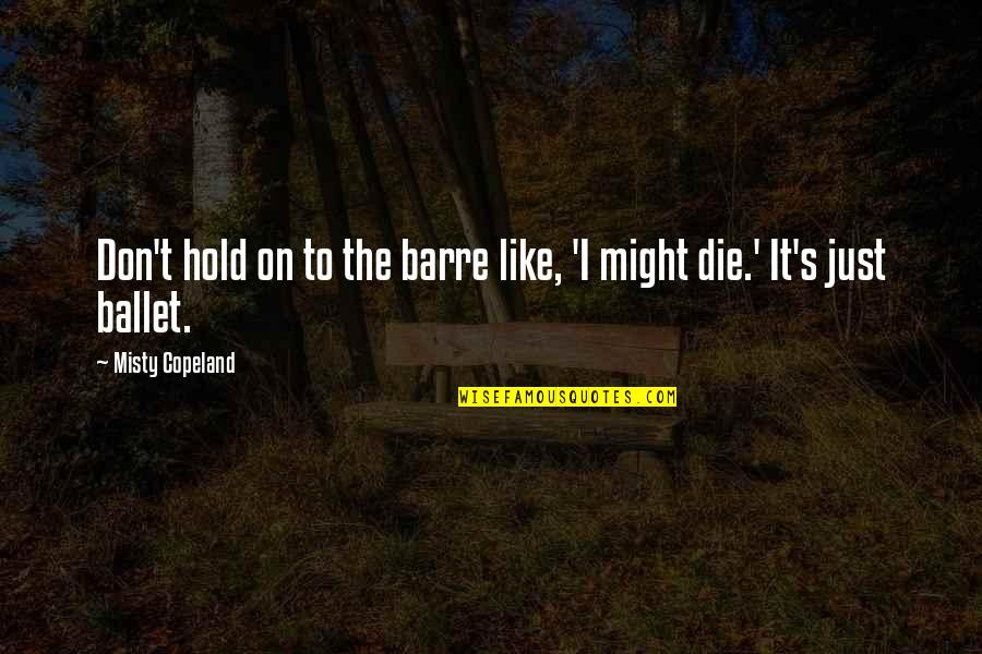 Misty Quotes By Misty Copeland: Don't hold on to the barre like, 'I