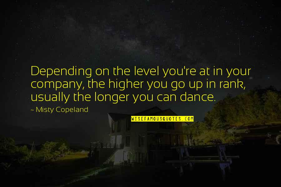 Misty Quotes By Misty Copeland: Depending on the level you're at in your